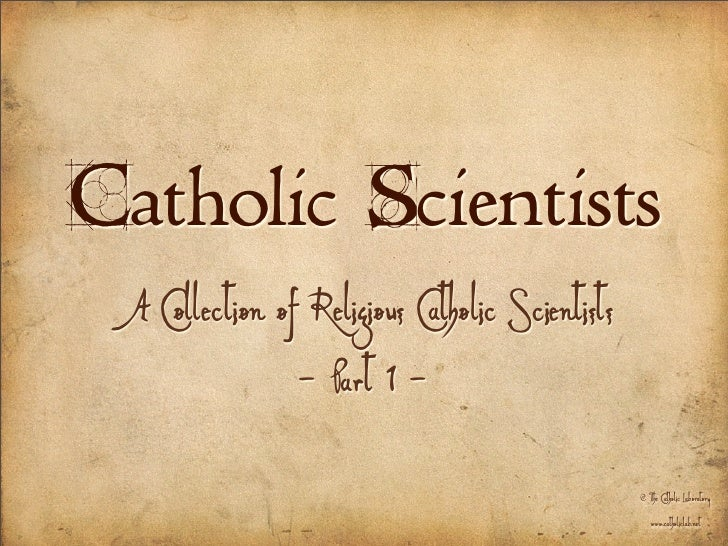 Catholic Scientists  A Collection of Religious Catholic Scientists                 - Part 1 -                             ...