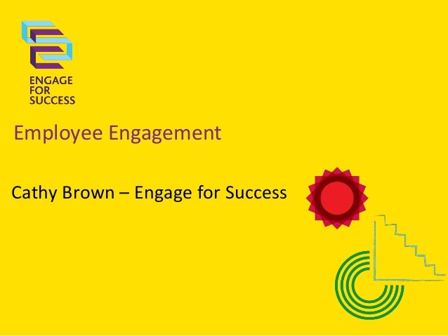 Employee Engagement Cathy Brown – Engage for Success