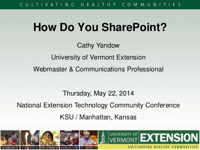 How Do You SharePoint? Cathy Yandow University of Vermont Extension Webmaster & Communications Professional Thursday, May ...