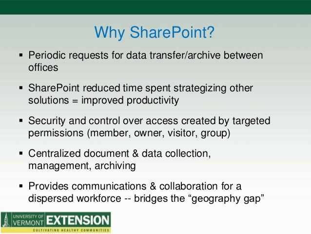 Why SharePoint?  Periodic requests for data transfer/archive between offices  SharePoint reduced time spent strategizing...