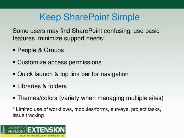 Keep SharePoint Simple Some users may find SharePoint confusing, use basic features, minimize support needs:  People & Gr...