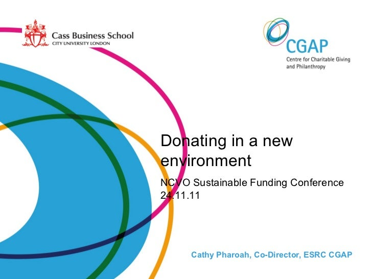 Cathy Pharoah, Co-Director, ESRC CGAP Donating in a new environment NCVO Sustainable Funding Conference 24.11.11