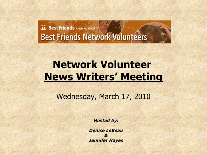 Network Volunteer  News Writers' Meeting Wednesday, March 17, 2010 Hosted by: Denise LeBeau & Jennifer Hayes