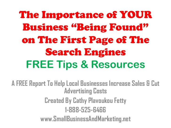 "The Importance of YOUR  Business ""Being Found""  on The First Page of The       Search Engines   FREE Tips & ResourcesA FRE..."