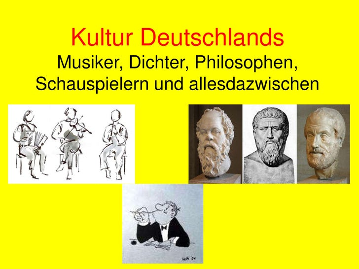 Kultur DeutschlandsMusiker, Dichter, Philosophen, Schauspielern und allesdazwischen<br />
