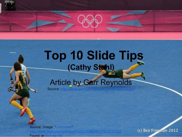 Top 10 Slide Tips (Cathy Stahl) Article by Garr Reynolds Source: http://www.garrreynolds.com/preso-tips/design/ Source: Im...