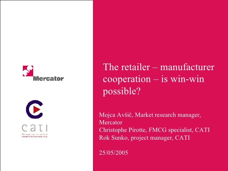 The retailer – manufacturer cooperation – is win-win possible? Mojca Avšič, Market research manager, Mercator Christophe P...