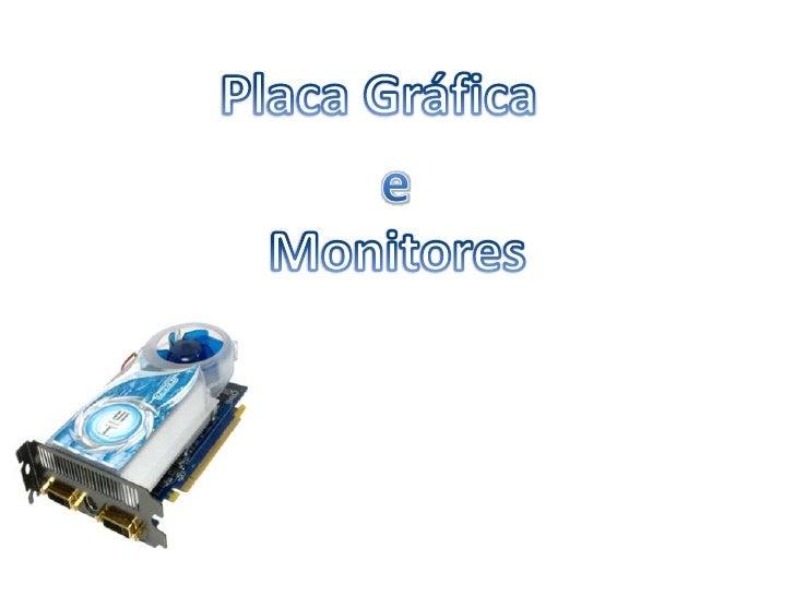 Placa Gráfica<br />e<br />Monitores<br />
