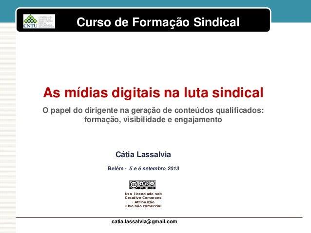 Curso de Formação Sindical Uso licenciado sob Creative Commons • Atribuição •Uso não comercial As mídias digitais na luta ...