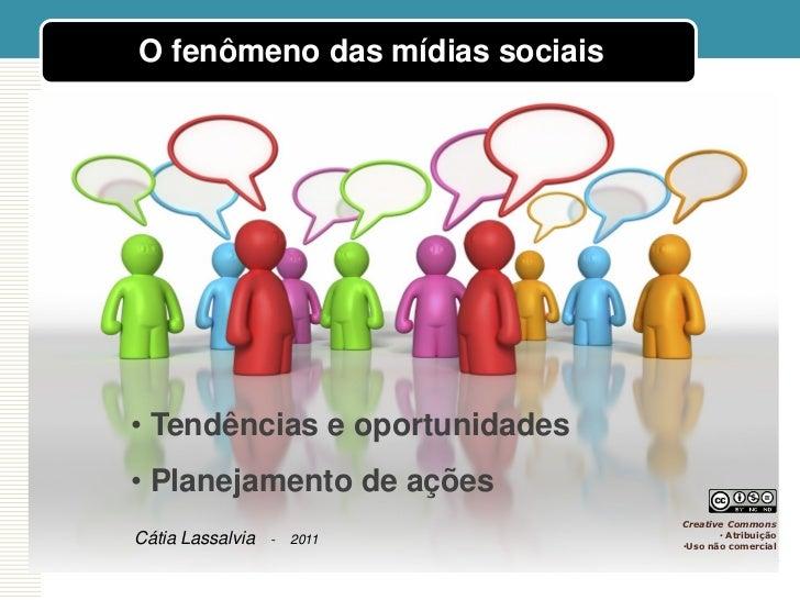 O fenômeno das mídias sociais• Tendências e oportunidades• Planejamento de ações                                Creative C...