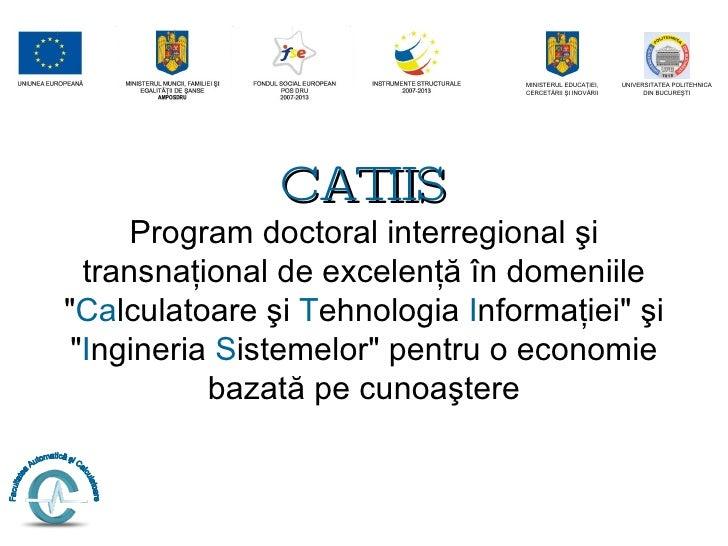 """CATIIS Program doctoral interregional  ş i   transna ţ ional de excelen ţă   î n domeniile """" Ca lculatoare  ş i  T eh..."""