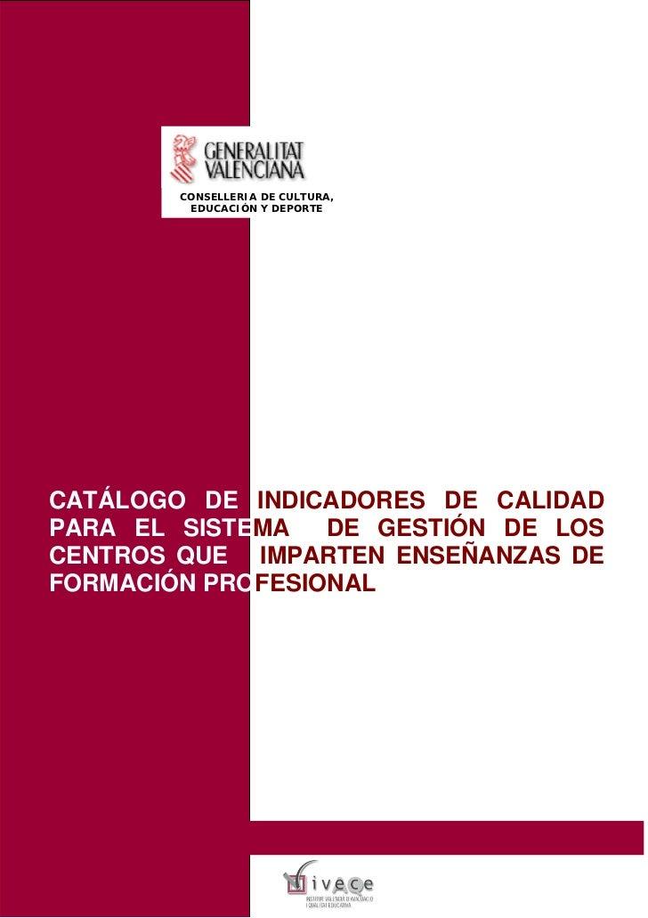 CONSELLERIA DE CULTURA,         EDUCACIÓN Y DEPORTECATÁLOGO DE INDICADORES DE CALIDADPARA EL SISTEMA   DE GESTIÓN DE LOSCE...