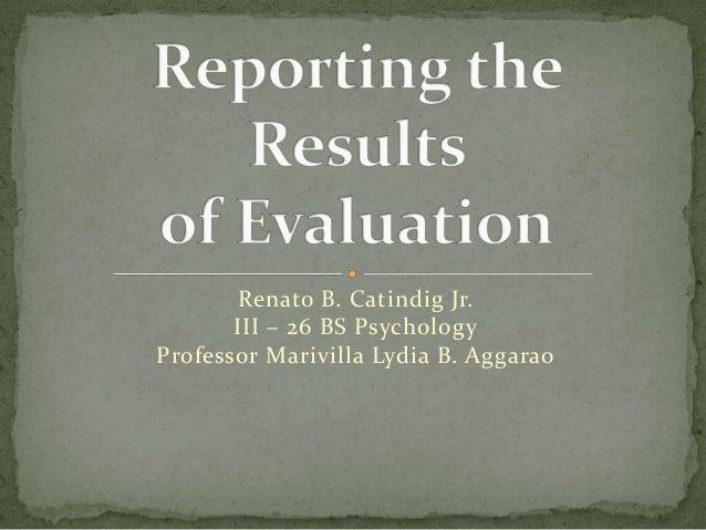 Renato B. Catindig Jr. III – 26 BS Psychology Professor Marivilla Lydia B. Aggarao