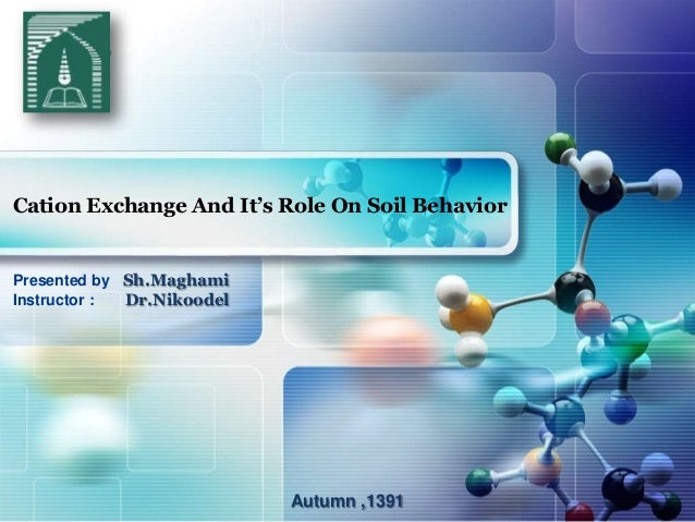 LOGOCation Exchange And It's Role On Soil BehaviorPresented by Sh.MaghamiInstructor : Dr.Nikoodel                         ...