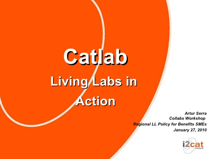 Catlab Living Labs in     Action                                        Artur Serra                                Collabs...