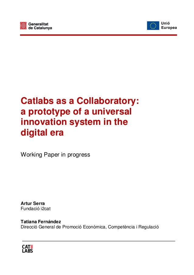 Catlabs as a Collaboratory: a prototype of a universal innovation system in the digital era Working Paper in progress Artu...