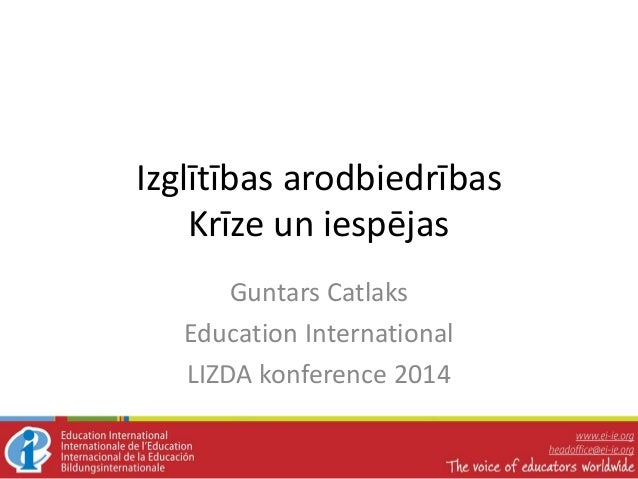 Izglītības arodbiedrības Krīze un iespējas Guntars Catlaks Education International LIZDA konference 2014