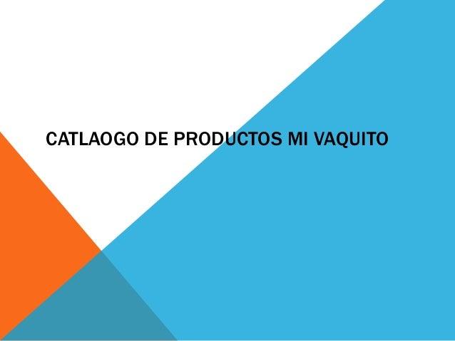 CATLAOGO DE PRODUCTOS MI VAQUITO