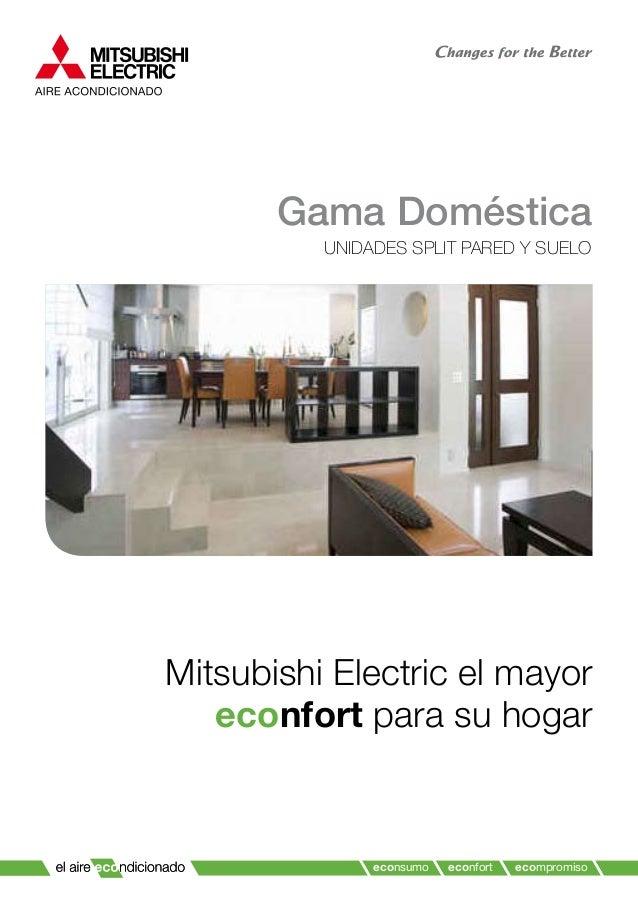 Gama Doméstica UNIDADES SPLIT PARED Y SUELO econsumo econfort ecompromiso Mitsubishi Electric el mayor econfort para su ho...