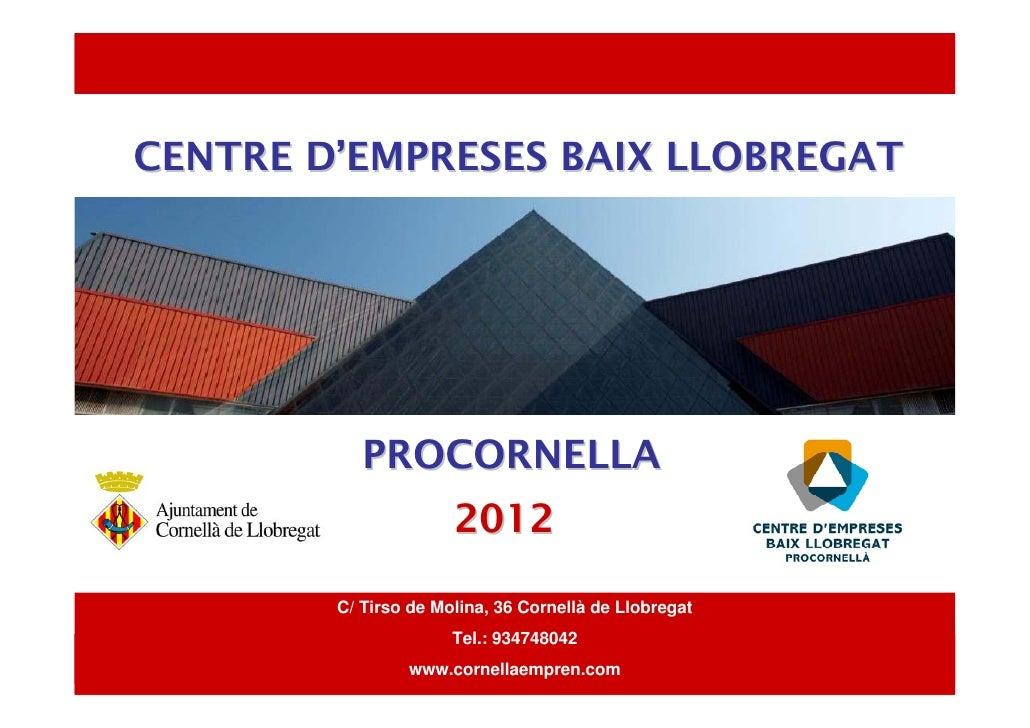 CENTRE D'EMPRESES BAIX LLOBREGAT           PROCORNELLA                      2012        C/ Tirso de Molina, 36 Cornellà de...