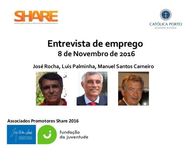 Entrevista de empregoEntrevista de emprego Associados Promotores Share 2016 8 de Novembro de 2016 José Rocha, Luís Palminh...