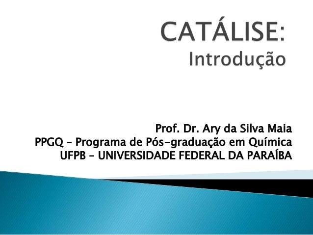 Prof. Dr. Ary da Silva Maia PPGQ – Programa de Pós-graduação em Química UFPB – UNIVERSIDADE FEDERAL DA PARAÍBA