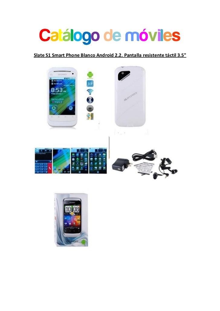 "Catálogo de móvilesSlate S1 Smart Phone Blanco Android 2.2. Pantalla resistente táctil 3.5"""