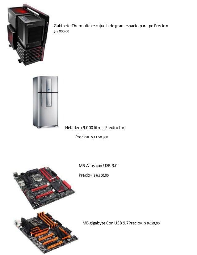 Gabinete Thermaltake cajuela de gran espacio para pc Precio= $ 8.000,00  Heladera 9.000 litros Electro lux  Precio= $ 11.5...