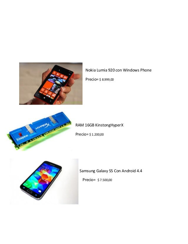 Nokia Lumia 920 con Windows Phone  Precio= $ 8.999,00  RAM 16GB KinstongHyperX  Precio= $ 1.200,00  Samsung Galaxy S5 Con ...