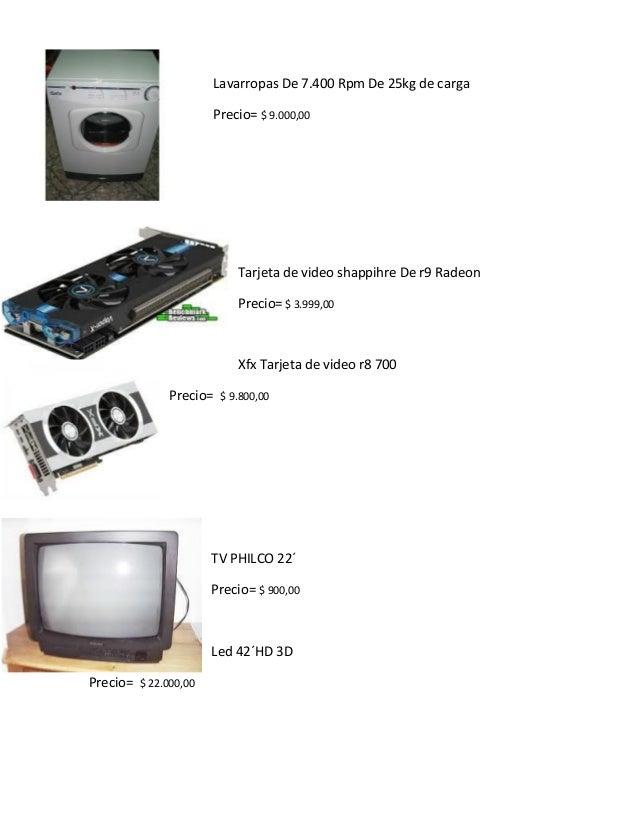 Lavarropas De 7.400 Rpm De 25kg de carga  Precio= $ 9.000,00  Tarjeta de video shappihre De r9 Radeon  Precio= $ 3.999,00 ...