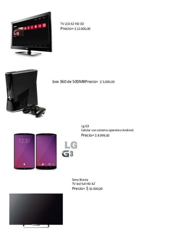 TV LED 42´HD 3D  Precio= $ 22.000,00  box 360 de 500MBPrecio= $ 5.000,00  Lg G3  Celular con sistema operativo Android  Pr...