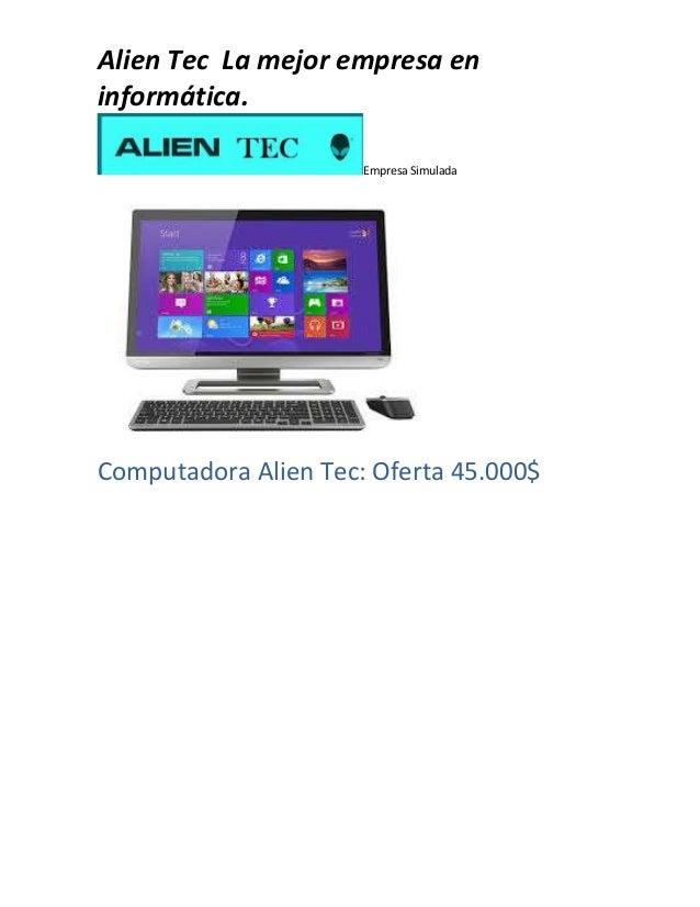Alien Tec La mejor empresa en  informática.  Empresa Simulada  Computadora Alien Tec: Oferta 45.000$