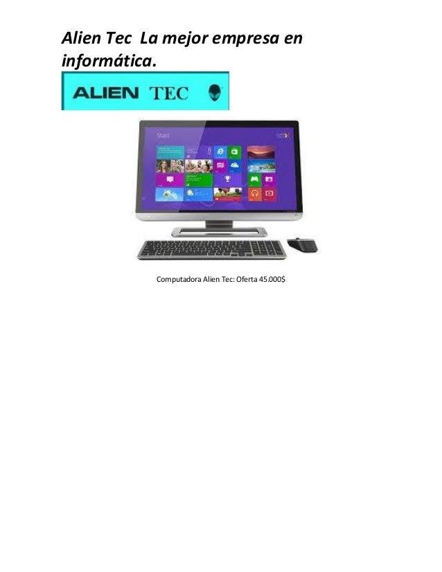Alien Tec La mejor empresa en  informática.  Computadora Alien Tec: Oferta 45.000$