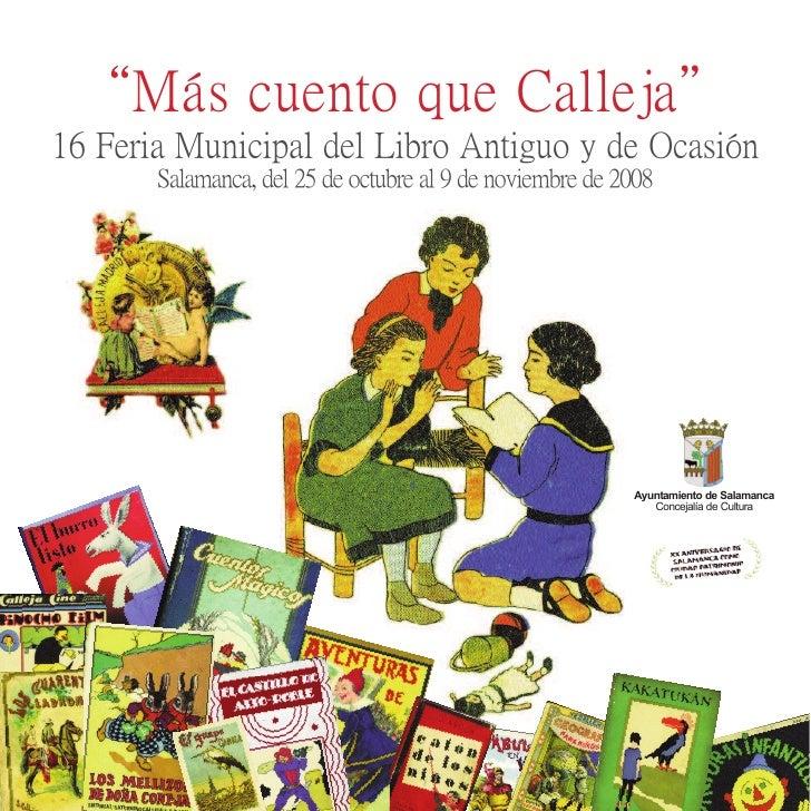 """""""Más cuento que Calleja"""" 16 Feria Municipal del Libro Antiguo y de Ocasión        Salamanca, del 25 de octubre al 9 de nov..."""