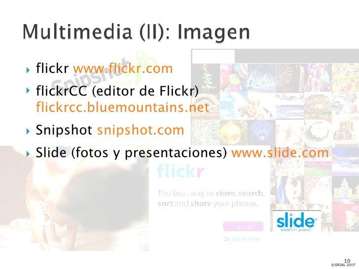 <ul><li>flickr  www.flickr.com   </li></ul><ul><li>flickrCC (editor de Flickr)  flickrcc.bluemountains.net </li></ul><ul><...