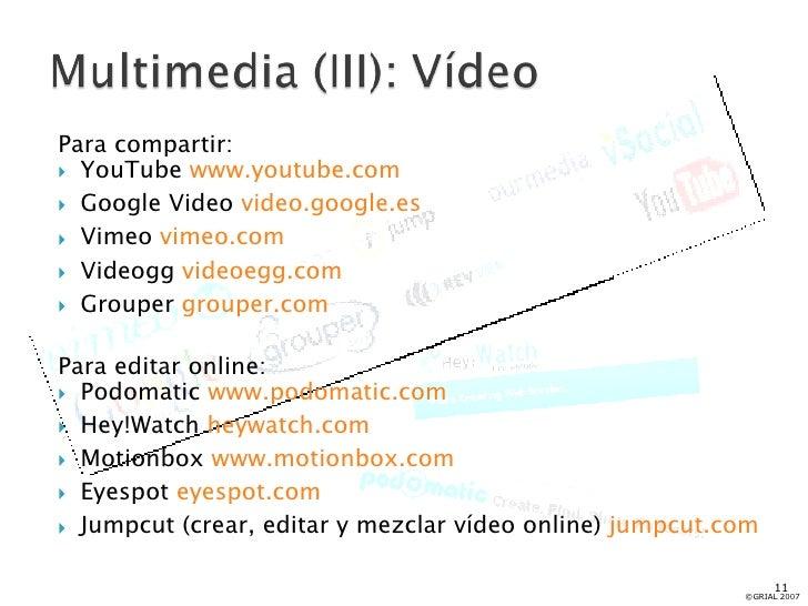 <ul><li>Para compartir: </li></ul><ul><li>YouTube  www.youtube.com </li></ul><ul><li>Google Video  video.google.es </li></...
