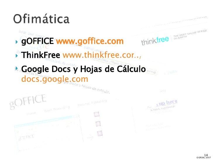 <ul><li>gOFFICE  www.goffice.com   </li></ul><ul><li>ThinkFree   www.thinkfree.com/   </li></ul><ul><li>Google Docs y Hoja...