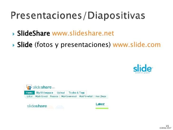 <ul><li>SlideShare   www.slideshare.net </li></ul><ul><li>Slide   (fotos y presentaciones)  www.slide.com </li></ul>©GRIAL...
