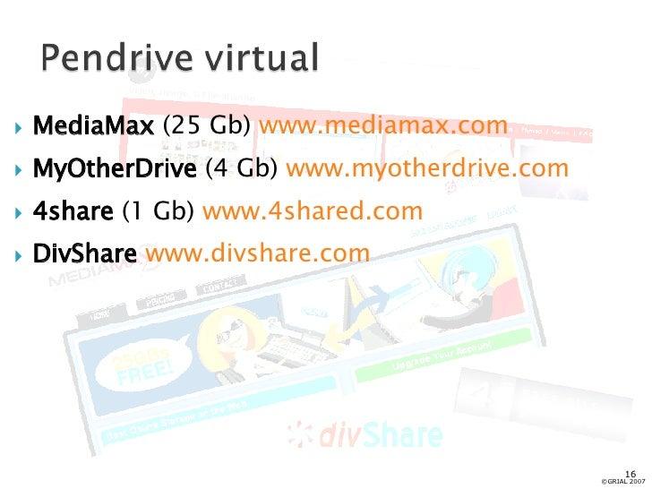 <ul><li>MediaMax  (25 Gb)  www.mediamax.com </li></ul><ul><li>MyOtherDrive  (4 Gb)  www.myotherdrive.com </li></ul><ul><li...