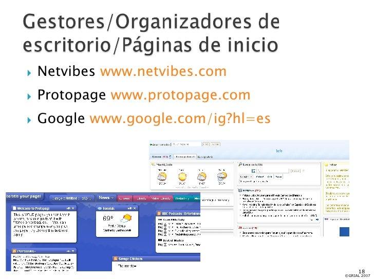 <ul><li>Netvibes  www.netvibes.com </li></ul><ul><li>Protopage  www.protopage.com </li></ul><ul><li>Google  www.google.com...