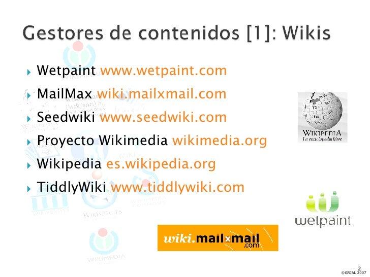 <ul><li>Wetpaint  www.wetpaint.com </li></ul><ul><li>MailMax  wiki.mailxmail.com </li></ul><ul><li>Seedwiki  www.seedwiki....