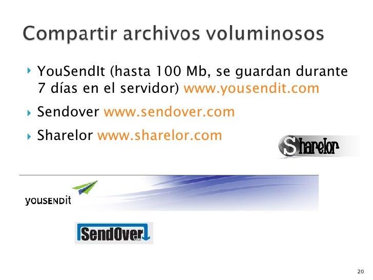 <ul><li>YouSendIt (hasta 100 Mb, se guardan durante 7 días en el servidor)  www.yousendit.com </li></ul><ul><li>Sendover  ...
