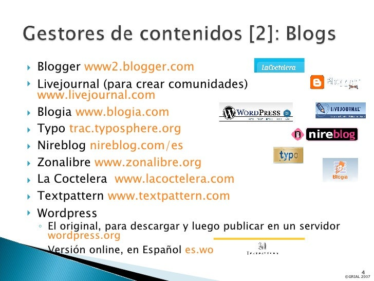 <ul><li>Blogger  www2.blogger.com </li></ul><ul><li>Livejournal (para crear comunidades)  www.livejournal.com </li></ul><u...