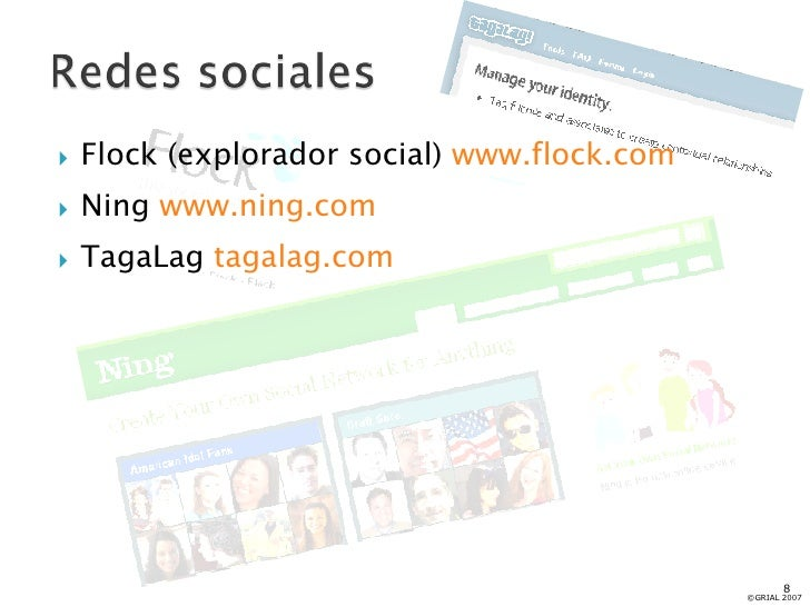 <ul><li>Flock (explorador social)  www.flock.com </li></ul><ul><li>Ning  www.ning.com </li></ul><ul><li>TagaLag  tagalag.c...