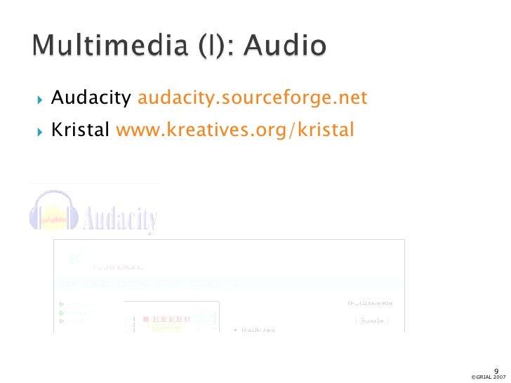 <ul><li>Audacity  audacity.sourceforge.net </li></ul><ul><li>Kristal  www.kreatives.org/kristal   </li></ul>©GRIAL 2007