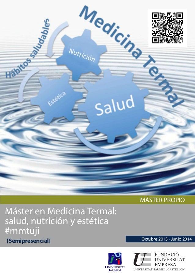 MÁSTER PROPIOMáster en Medicina Termal:salud, nutrición y estética#mmtuji[Semipresencial] Octubre 2013 - Junio 2014