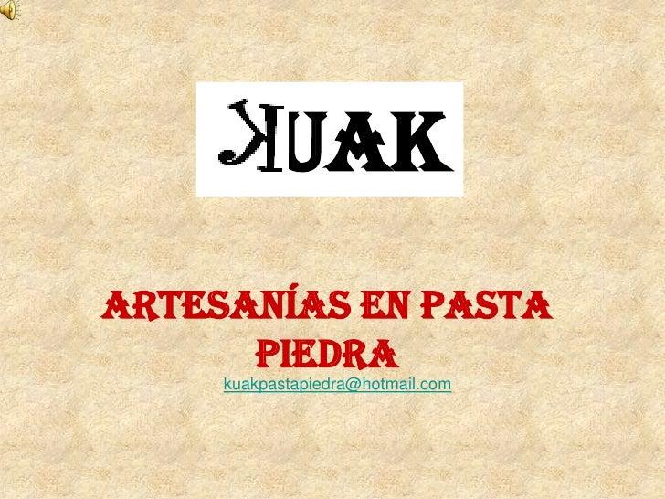UAK<br />ARTESANÍAS EN PASTA PIEDRA<br />kuakpastapiedra@hotmail.com<br />