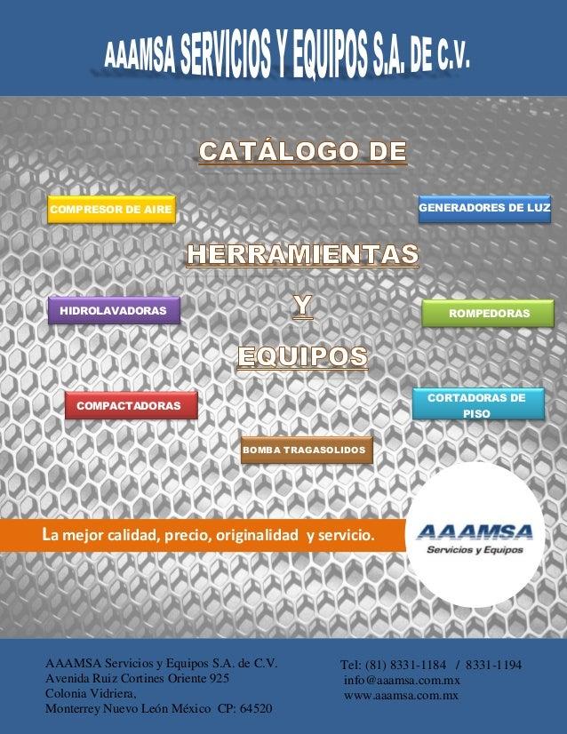 AAAMSA Servicios y Equipos S.A. de C.V. Avenida Ruiz Cortines Oriente 925 Colonia Vidriera, Monterrey Nuevo León México CP...