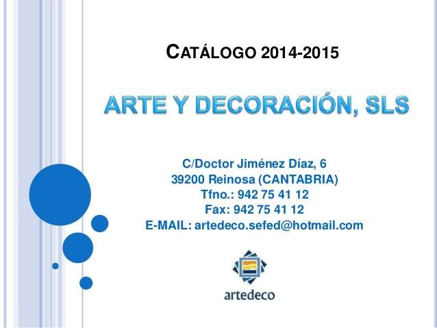 CATÁLOGO 2014-2015 C/Doctor Jiménez Díaz, 6 39200 Reinosa (CANTABRIA) Tfno.: 942 75 41 12 Fax: 942 75 41 12 E-MAIL: artede...
