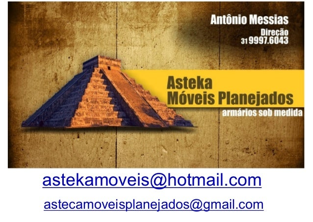 astekamoveis@hotmail.com astecamoveisplanejados@gmail.com